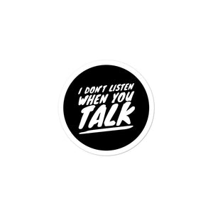 I Don't Listen When You Talk Bubble-free stickers
