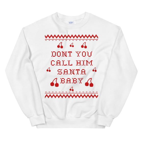 Don't You Call Him Santa Baby Cherry Xmas Unisex Sweatshirt