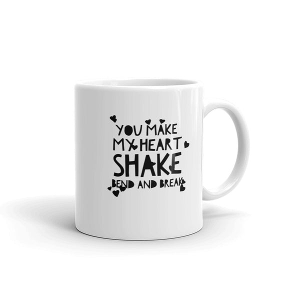 You Make My Heart Shake Bend and Break Mug