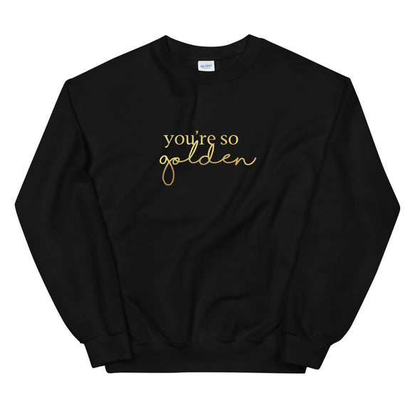 You're So Golden Gold Foil Unisex Sweatshirt *LIMITED EDITION*