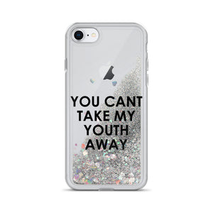 You Can't Take My Youth Away Liquid Glitter Phone Case