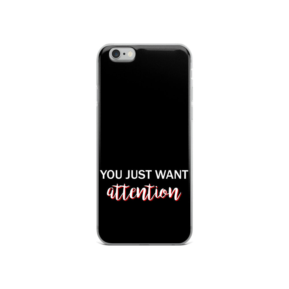 You just want attention iphone case