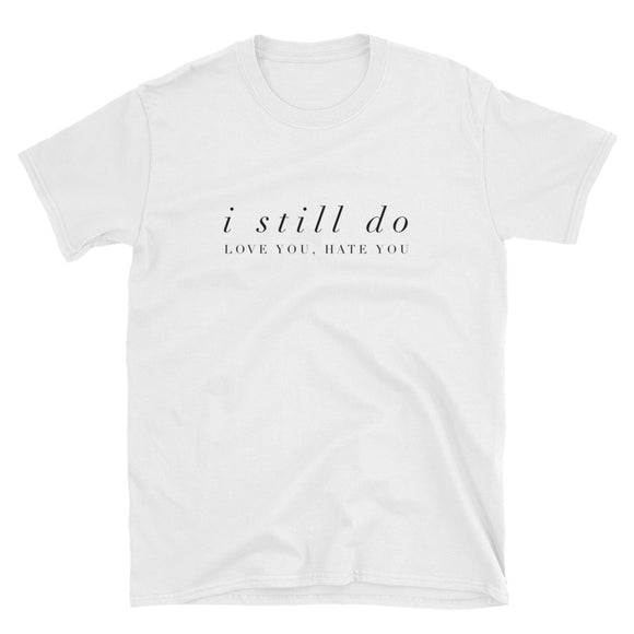 I Still Do Love You Hate You Short-Sleeve Unisex T-Shirt