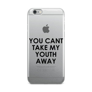 You Can't Take My Youth Away iPhone Case