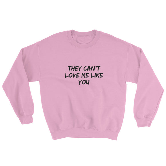 They Can't Love Me Like You Sweatshirt