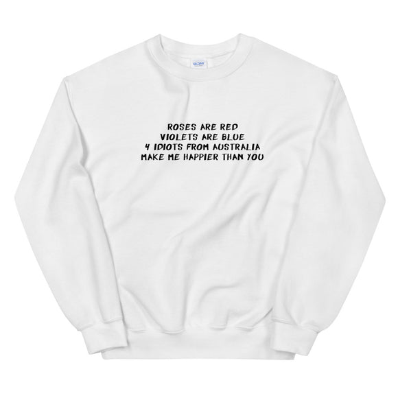 4 Idiots From Australia Make Me Happier Than You Unisex Sweatshirt