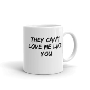 They Can't Love Me Like You Mug