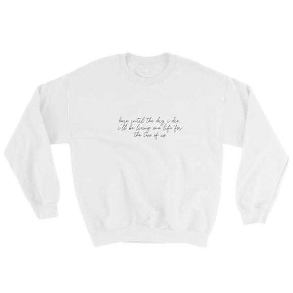 I'll Be Living One Life For The Two of Us Sweatshirt