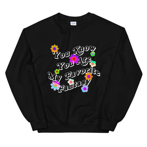 You Know You Are My Favorite Fantasy Wildflower Unisex Sweatshirt