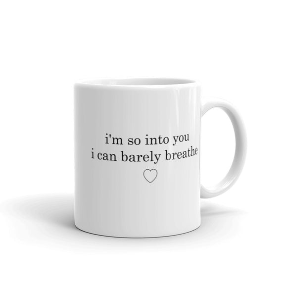 I'm So Into You I Can Barely Breathe Mug
