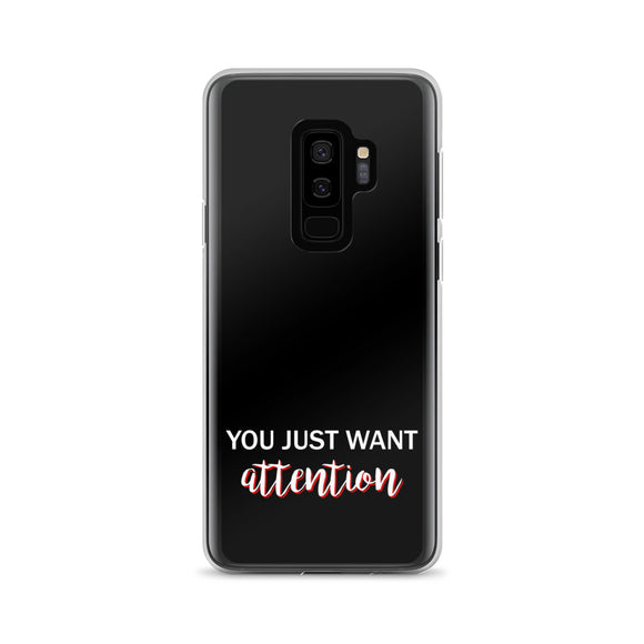 You Just Want Attention Samsung Case