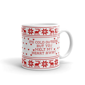 It's Cold Outside But You Melt My Heart Away Mug