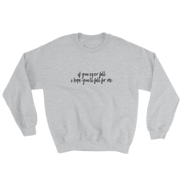 If You Ever Fall I Hope You'll Fall For Me Sweatshirt