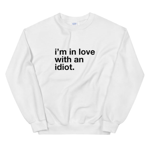 I'm In Love With An Idiot Unisex Sweatshirt