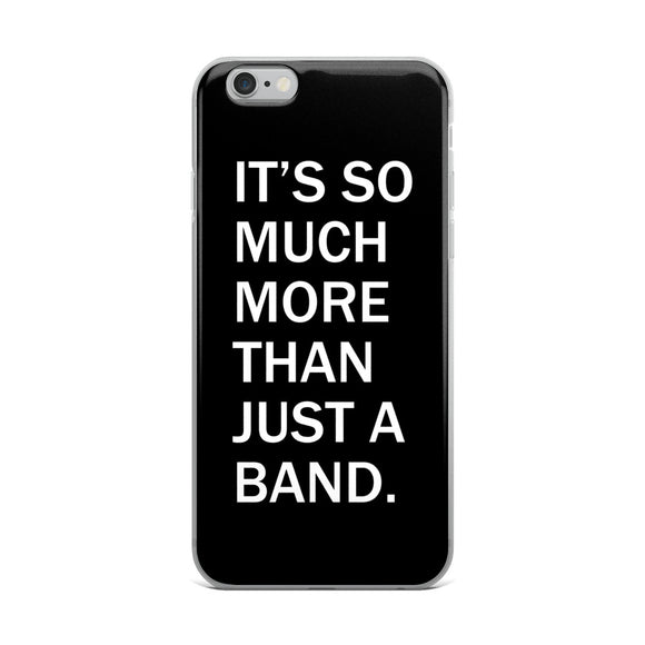 So Much More Than Just A Band iPhone Case