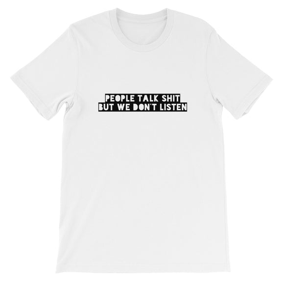 People Talk Shit But We Don't Listen Short-Sleeve Unisex T-Shirt