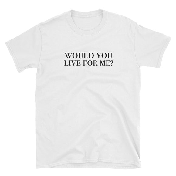 Would You Live For Me Short-Sleeve Unisex T-Shirt