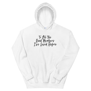 To All The Band Members I've Loved Before Unisex Hoodie