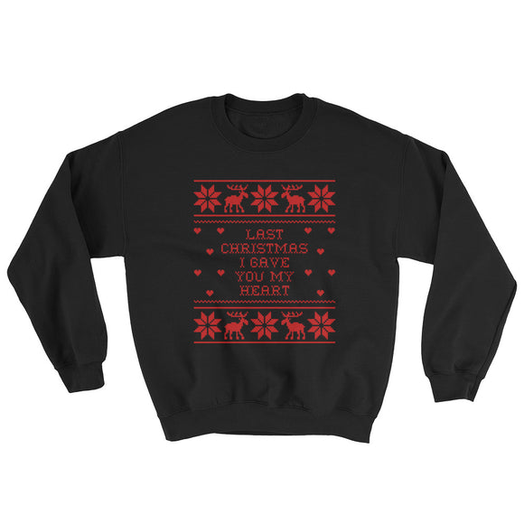 Last Christmas I Gave You My Heart Sweatshirt