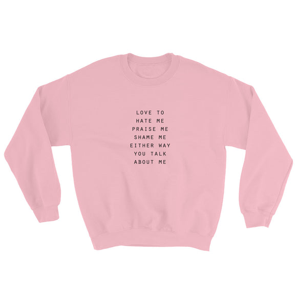 Either Way You Talk About Me Sweatshirt