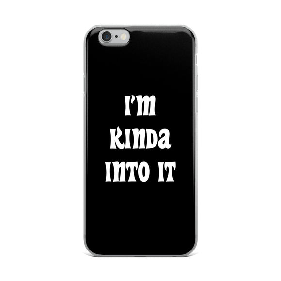 I'm Kinda Into It iPhone Case