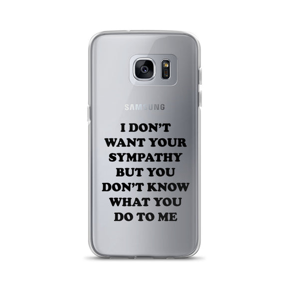 I Don't Want Your Sympathy But You Don't Know What You Do To Me Samsung Case