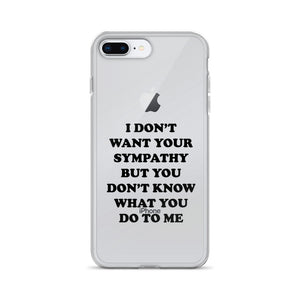 I Don't Want Your Sympathy But You Don't Know What You Do To Me iPhone Case