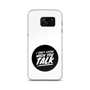 I Don't Listen When You Talk Samsung Case