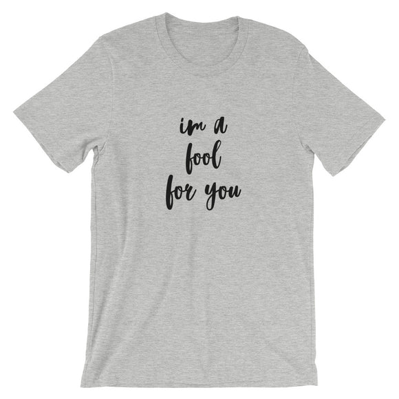I'm A Fool For You Short-Sleeve Unisex T-Shirt