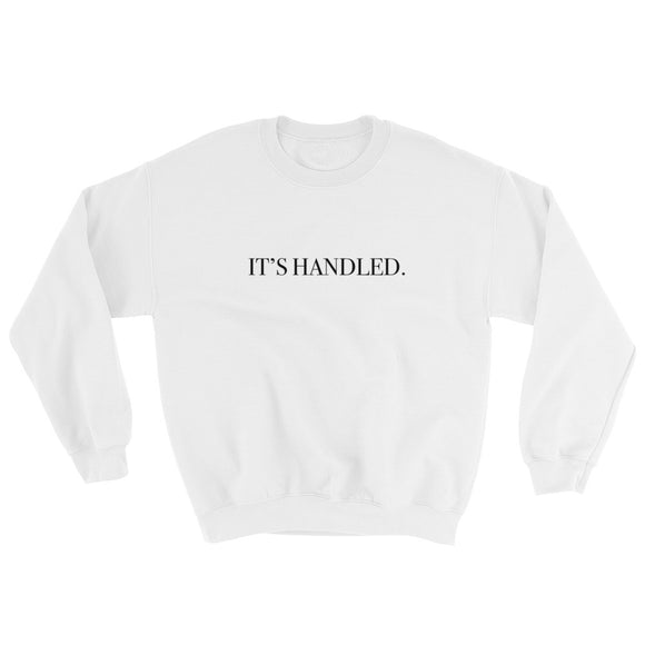 It's Handled. Sweatshirt