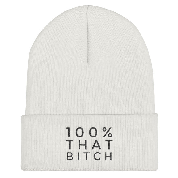 100% That Bitch Cuffed Beanie