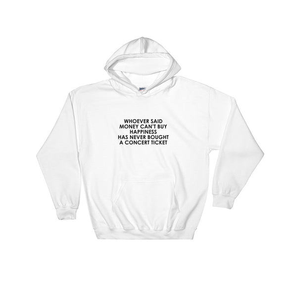 Whoever Said Money Can't Buy Happiness Has Never Bought A Concert Ticket Hooded Sweatshirt