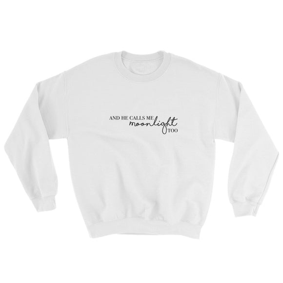 And He Calls Me Moonlight Too Sweatshirt