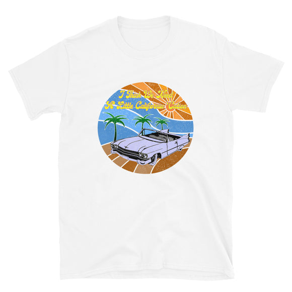 I Think We Need A Little California Cation Short-Sleeve Unisex T-Shirt