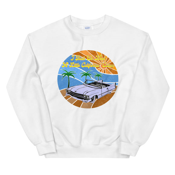 I Think We Need A Little California Cation Unisex Sweatshirt