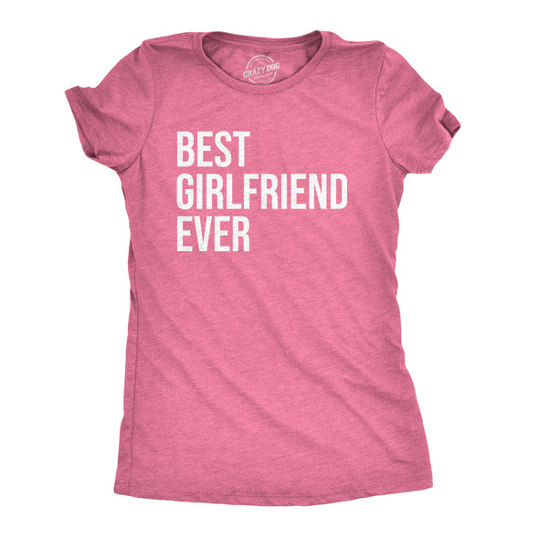 Women's Best Girlfriend Ever T Shirt Funny Sarcastic GF Dating Tee for Women