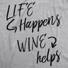 Womens Life Happens Wine Helps T Shirt Wino Funny Drinking Tee