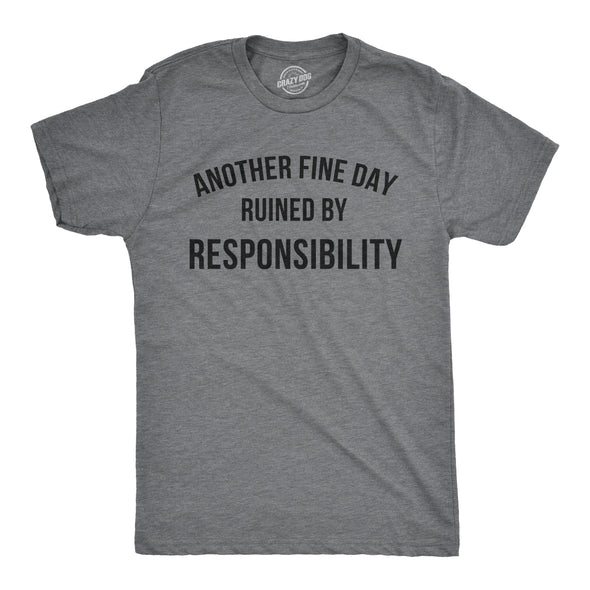 Another Fine Day Ruined By Responsibility Men's Tshirt