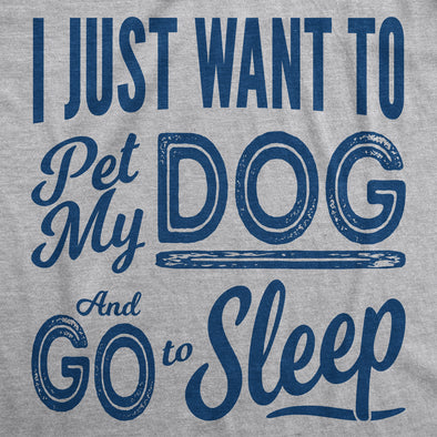 Mens I Just Want To Pet My Dog and Go To Sleep Funny T shirts Novelty Dog Lover T shirt