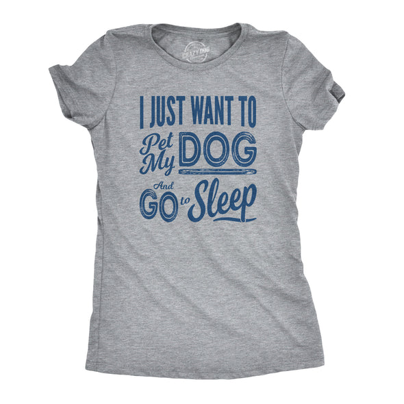Womens I Just Want To Pet My Dog and Go To Sleep Funny T shirt Novelty Lover