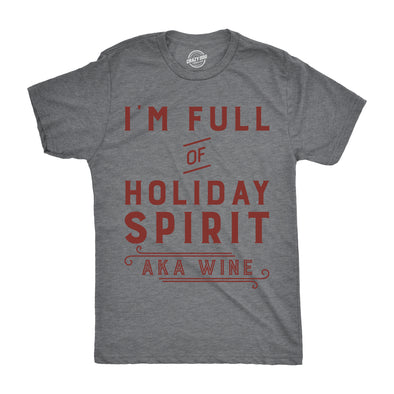 Mens Im Full Of Holiday Spirit AKA Wine Tshirt Funny Christmas Drinking Tee For Guys