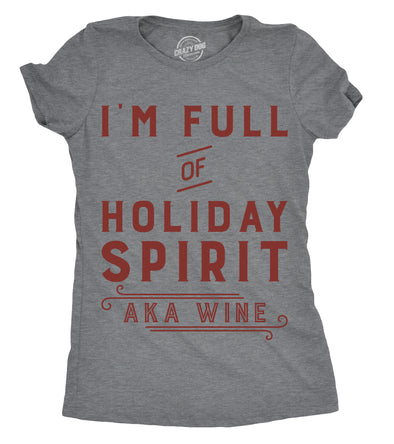 Womens Im Full Of Holiday Spirit AKA Wine T shirt Funny Christmas Cute Gift Tee
