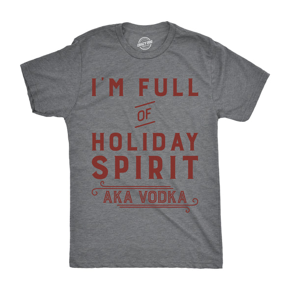 Im Full Of Holiday Spirit AKA Vodka Men's Tshirt