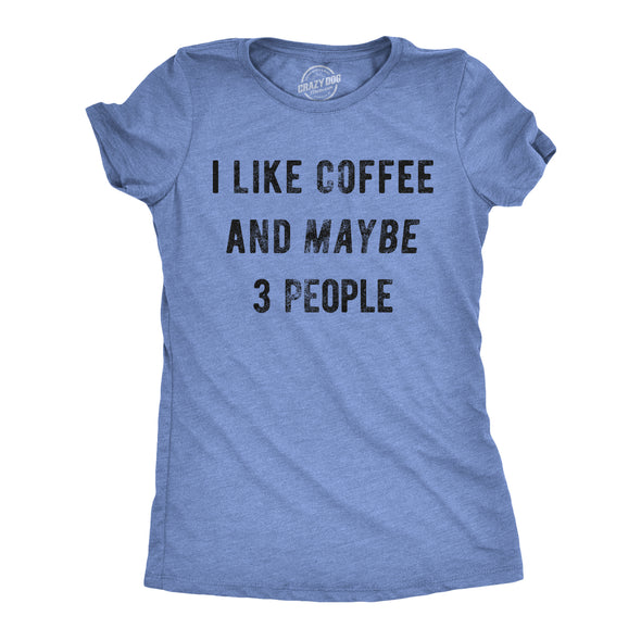 Womens I Like Coffee And Maybe 3 People T shirt Funny Sarcastic Tee For Ladies