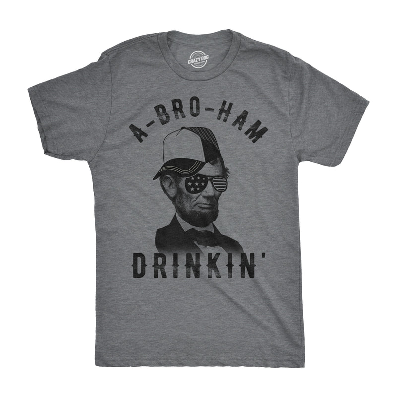 Mens A-Bro-Ham Drinkin Tshirt Funny 4th of July Abe Lincoln Tee For Guys