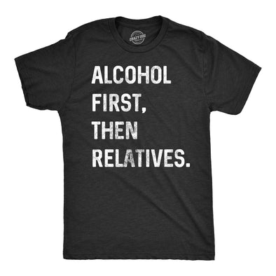 Alcohol First, Then Relatives. Men's Tshirt
