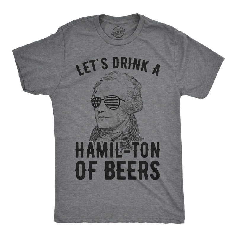 Mens Lets Drink A Hamil-Ton Of Beers Tshirt Funny 4th Of July Tee For Guys