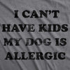 I Can't Have Kids My Dog Is Allergic Women's Tshirt