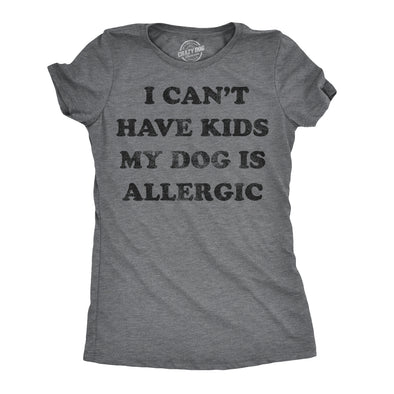 Womens I Can't Have Kids My Dog Is Allergic T Shirt Cool Dog Mom Gift