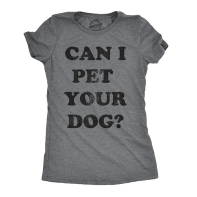 Womens Can I Pet Your Dog T shirt Funny Cute Animal Lover Puppy Mom For Ladies